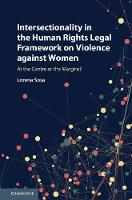 Intersectionality in the Human Rights Legal Framework on Violence against Women At the Centre or the Margins? by Lorena Sosa