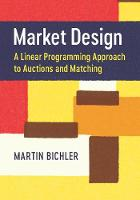 Market Design A Linear Programming Approach to Auctions and Matching by Martin (Technische Universitat Munchen) Bichler