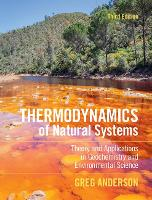 Thermodynamics of Natural Systems Theory and Applications in Geochemistry and Environmental Science by Greg Anderson
