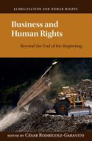 Business and Human Rights Beyond the End of the Beginning by Cesar A. (Universidad de los Andes, Colombia) Rodriguez-Garavito
