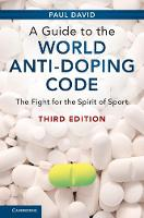 A Guide to the World Anti-Doping Code The Fight for the Spirit of Sport by Paul David