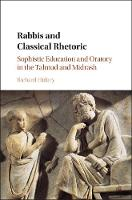 Rabbis and Classical Rhetoric Sophistic Education and Oratory in the Talmud and Midrash by Richard (Yeshiva University, New York) Hidary