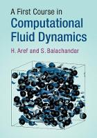 A First Course in Computational Fluid Dynamics by H. (Virginia Polytechnic Institute and State University) Aref, S. (University of Florida) Balachandar