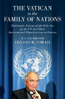 The Vatican in the Family of Nations Diplomatic Actions of the Holy See at the UN and other International Organizations in Geneva by Silvano M. Tomasi
