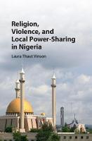 Religion, Violence, and Local Power-Sharing in Nigeria by Laura Thaut (Lewis and Clark College, Portland) Vinson