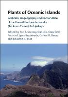 Plants of Oceanic Islands Evolution, Biogeography, and Conservation of the Flora of the Juan Fernandez (Robinson Crusoe) Archipelago by Professor Tod Stuessy