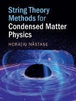String Theory Methods for Condensed Matter Physics by Horatiu (Universidade Estadual Paulista, Sao Paulo) Nastase