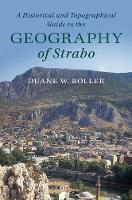 A Historical and Topographical Guide to the Geography of Strabo by Duane W. (Ohio State University) Roller
