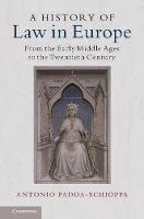 A History of Law in Europe From the Early Middle Ages to the Twentieth Century by Antonio Padoa-Schioppa