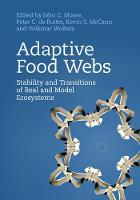 Adaptive Food Webs Stability and Transitions of Real and Model Ecosystems by John C. (Colorado State University) Moore
