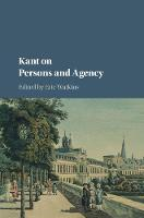 Kant on Persons and Agency by Eric (University of California, San Diego) Watkins