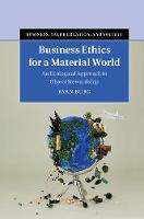 Business Ethics for a Material World An Ecological Approach to Object Stewardship by Ryan Burg
