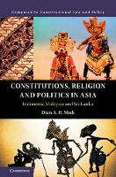 Constitutions, Religion and Politics in Asia Indonesia, Malaysia and Sri Lanka by Dian A. H. (National University of Singapore) Shah