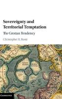 Sovereignty and Territorial Temptation The Grotian Tendency by Christopher (University of Iowa) Rossi