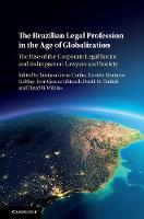 The Brazilian Legal Profession in the Age of Globalization The Rise of the Corporate Legal Sector and its Impact on Lawyers and Society by Luciana Gross Cunha
