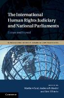 The International Human Rights Judiciary and National Parliaments Europe and Beyond by Matthew (Universitetet i Oslo) Saul