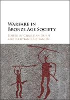Warfare in Bronze Age Society by Christian (Christian-Albrechts Universitat zu Kiel, Germany) Horn