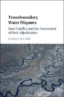 Transboundary Water Disputes State Conflict and the Assessment of their Adjudication by Itzchak E. (Hebrew University of Jerusalem) Kornfeld