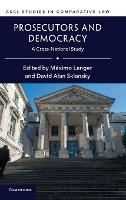 Prosecutors and Democracy A Cross-National Study by Maximo Langer
