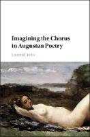 Imagining the Chorus in Augustan Poetry by Lauren (Bard College, New York) Curtis