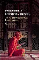 Female Islamic Education Movements The Re-Democratisation of Islamic Knowledge by Masooda (University of Oxford) Bano
