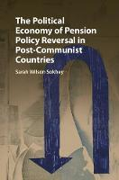 The Political Economy of Pension Policy Reversal in Post-Communist Countries by Sarah Wilson (University of Colorado Boulder) Sokhey