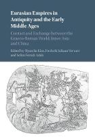 Eurasian Empires in Antiquity and the Early Middle Ages Contact and Exchange between the Graeco-Roman World, Inner Asia and China by Hyun Jin (University of Melbourne) Kim