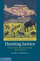 Hunting Justice Displacement, Law, and Activism in the Kalahari by Maria Sapignoli