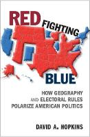 Red Fighting Blue How Geography and Electoral Rules Polarize American Politics by David A. (Boston College, Massachusetts) Hopkins