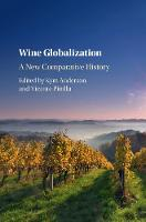 Wine Globalization A New Comparative History by Kym (University of Adelaide) Anderson