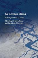 To Govern China Evolving Practices of Power by Vivienne (University of Oxford) Shue