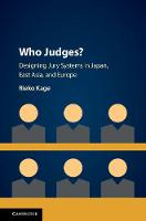 Who Judges? Designing Jury Systems in Japan, East Asia, and Europe by Rieko (University of Tokyo) Kage