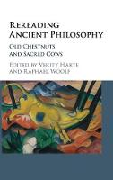 Rereading Ancient Philosophy Old Chestnuts and Sacred Cows by Verity (Yale University, Connecticut) Harte