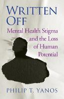 Written Off Mental Health Stigma and the Loss of Human Potential by Philip T. (City University of New York) Yanos
