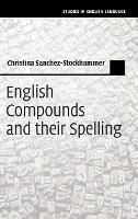 English Compounds and Their Spelling by Christina (Ludwig-Maximilians-Universitat Munchen) Sanchez-Stockhammer