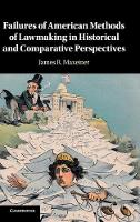 Failures of American Methods of Lawmaking in Historical and Comparative Perspectives by James R. (University of Baltimore) Maxeiner