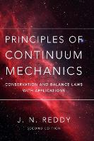 Principles of Continuum Mechanics An Introduction for Engineers by J. N. (Texas A & M University) Reddy