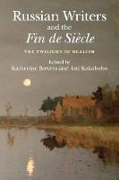 Russian Writers and the Fin de Siecle The Twilight of Realism by Katherine (University of Cambridge) Bowers