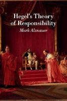 Hegel's Theory of Responsibility by Mark (Northwestern University, Illinois) Alznauer
