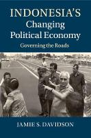 Indonesia's Changing Political Economy Governing the Roads by Jamie Seth Davidson