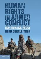 Human Rights in Armed Conflict Law, Practice, Policy by Gerd (Karl-Franzens-Universitat Graz, Austria) Oberleitner
