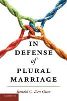 In Defense of Plural Marriage by Ronald C. (California Polytechnic State University) Den Otter
