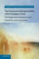 The International Responsibility of the European Union From Competence to Normative Control by Andres Delgado Casteleiro
