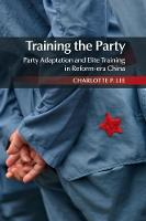 Training the Party Party Adaptation and Elite Training in Reform-era China by Charlotte P. (Stanford University, California) Lee