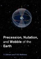 Precession, Nutation and Wobble of the Earth by V. Dehant, P. M. Mathews