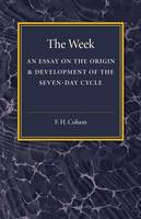 The Week An Essay on the Origin and Development of the Seven-Day Cycle by F. H. Colson