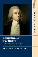 Enlightenment and Utility Bentham in French, Bentham in France by Emmanuelle (Universite de Cergy-Pontoise) de Champs