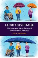 Loss Coverage Why Insurance Works Better with Some Adverse Selection by Guy (University of Kent, Canterbury) Thomas