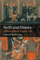 Swift and History Politics and the English Past by Ashley (University of Nevada, Reno) Marshall