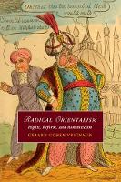 Radical Orientalism Rights, Reform, and Romanticism by Gerard (University of Tennessee) Cohen-Vrignaud